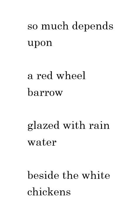 the red wheelbarrow this poem Start studying the red wheelbarrow learn vocabulary, terms, and more with flashcards, games, and other study tools.