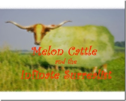 Melon Cattle and the Infinate Surrealist